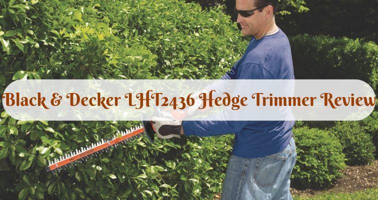 Black & Decker LHT2436 40V Cordless Hedge Trimmer Review