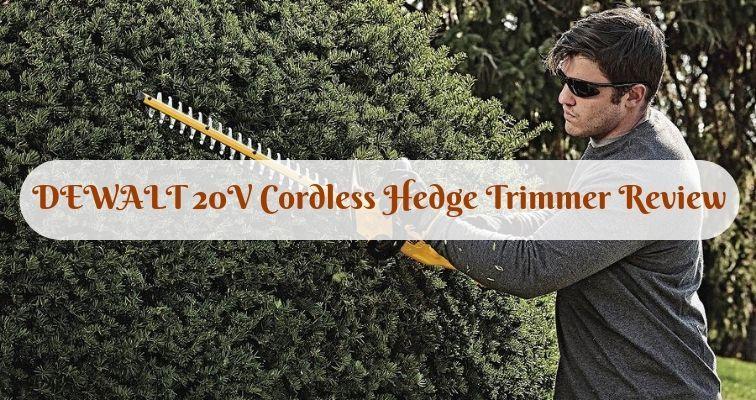 DEWALT 20V Cordless Hedge Trimmer Review