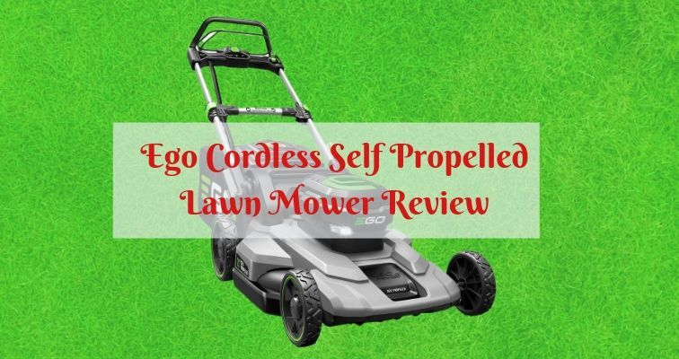 Ego Cordless Self Propelled Lawn Mower Review | TreillageOnline com
